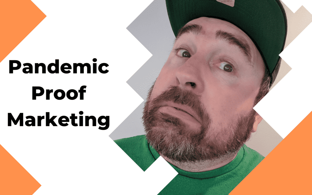 Pandemic Proof Marketing ~ COVID-19 Digital Marketing Lessons